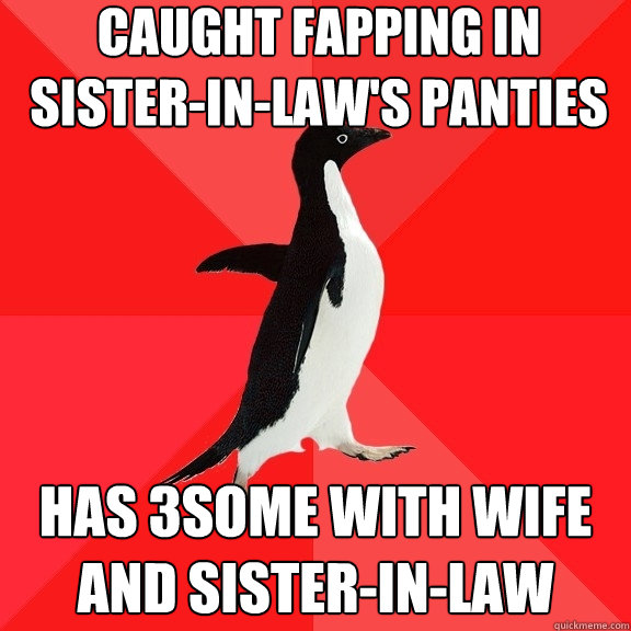 caught fapping in sister-in-law's panties has 3some with wife and sister-in-law - caught fapping in sister-in-law's panties has 3some with wife and sister-in-law  Socially Awesome Penguin