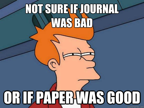 Not sure if journal was bad or if paper was good - Not sure if journal was bad or if paper was good  Futurama Fry
