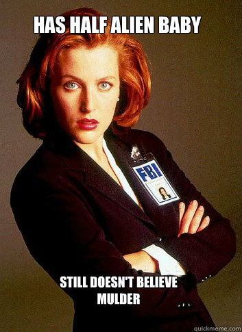 HAS HALF ALIEN BABY STILL DOESN'T BELIEVE MULDER