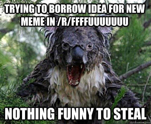 trying to borrow idea for new meme in /r/ffffuuuuuuu nothing funny to steal - trying to borrow idea for new meme in /r/ffffuuuuuuu nothing funny to steal  WTFPanda