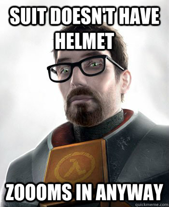Suit doesn't have helmet zoooms in anyway - Suit doesn't have helmet zoooms in anyway  gordon freeman