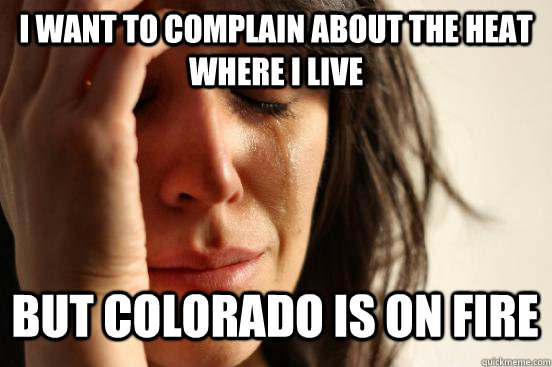 i want to complain about the heat where i live but colorado is on fire Caption 3 goes here - i want to complain about the heat where i live but colorado is on fire Caption 3 goes here  Misc