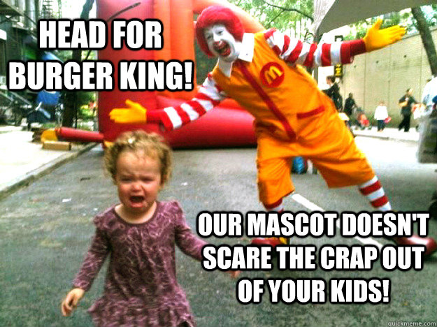 Funny Burger King: Head For Burger King! Our Mascot Doesn't Scare The Crap