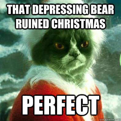 That depressing bear ruined christmas perfect  Grumpy Cat Grinch