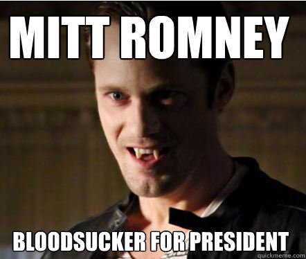 Mitt Romney  Bloodsucker for President