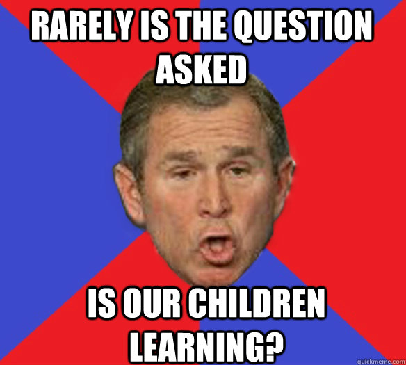 Rarely is the question asked Is our children learning?