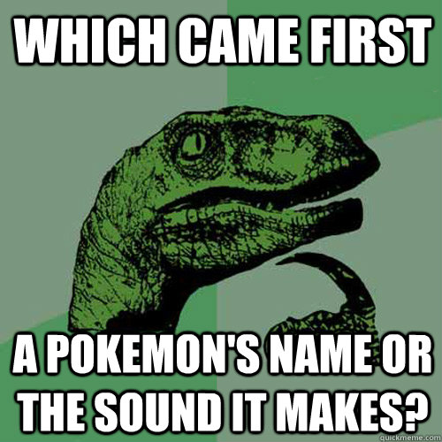 Which came first A Pokemon's name or the sound it makes?  Philosoraptor