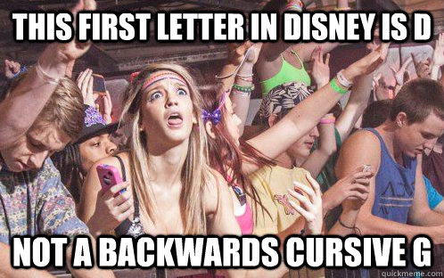 This first letter in Disney is D not a backwards cursive g - This first letter in Disney is D not a backwards cursive g  Stupid Clarity Clare