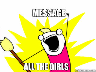 message all the girls - message all the girls  All The Things