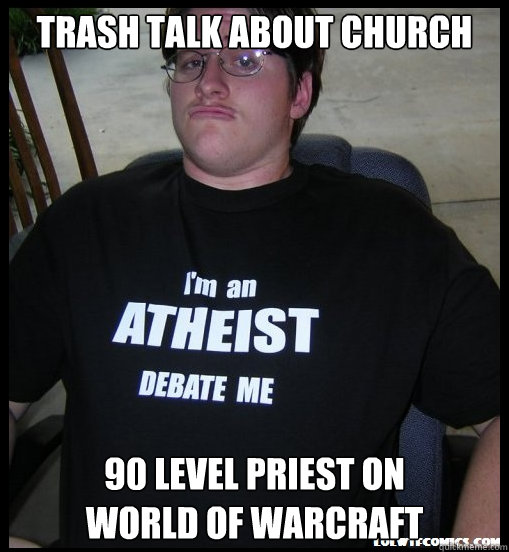 Trash Talk about Church 90 level Priest on World of Warcraft - Trash Talk about Church 90 level Priest on World of Warcraft  Scumbag Atheist