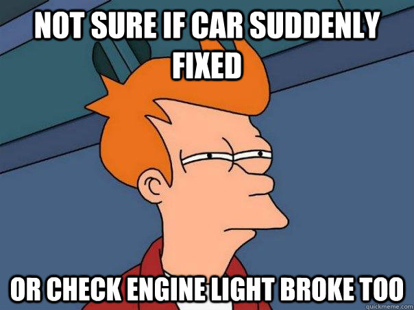 Not sure if car suddenly fixed Or check engine light broke too - Not sure if car suddenly fixed Or check engine light broke too  Futurama Fry