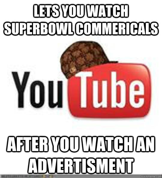 Lets you watch superbowl commericals after you watch an advertisment