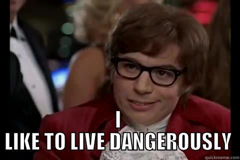 I LIKE TO LIVE DANGEROUSLY -  I LIKE TO LIVE DANGEROUSLY Dangerously - Austin Powers