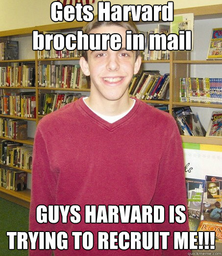 Gets Harvard brochure in mail GUYS HARVARD IS TRYING TO RECRUIT ME!!!