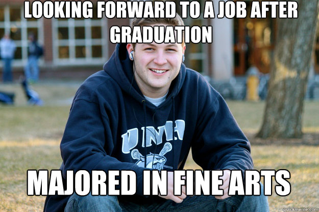 Looking forward to a job after graduation Majored in Fine arts