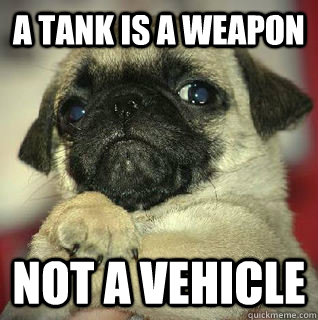 A tank is a weapon not a vehicle