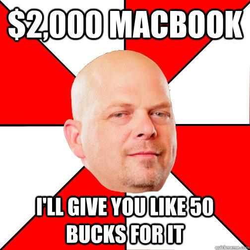 $2,000 macbook I'll give you like 50 bucks for it