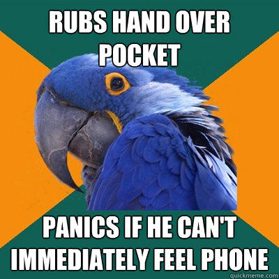 Rubs hand over pocket Panics if he can't immediately feel phone  - Rubs hand over pocket Panics if he can't immediately feel phone   Paranoid Parrot