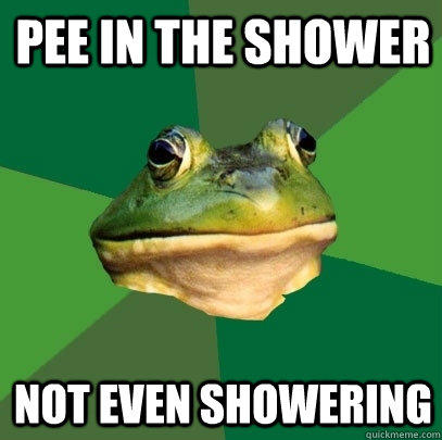 Pee in the shower not even showering - Pee in the shower not even showering  Foul Bachelor Frog