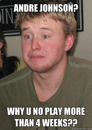 Andre Johnson? Why u no play more than 4 weeks??