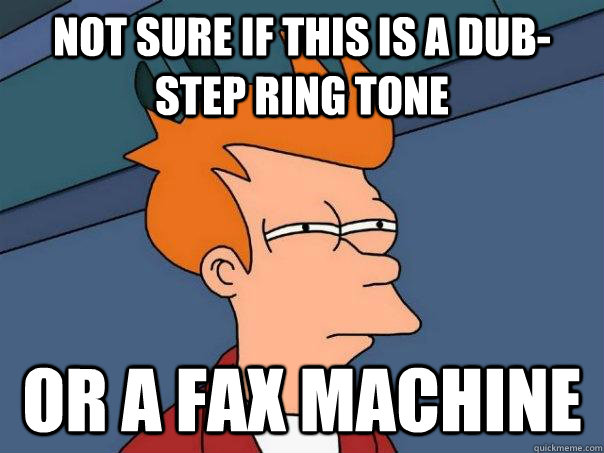 Not sure if this is a Dub-step ring tone Or a fax machine - Not sure if this is a Dub-step ring tone Or a fax machine  Futurama Fry