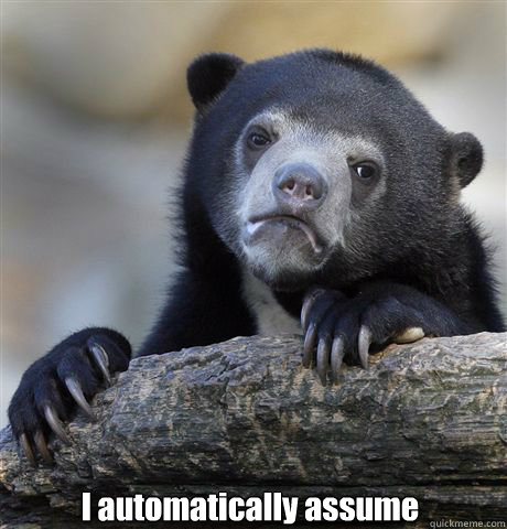 I automatically assume -  I automatically assume  Confession Bear