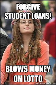 forgive student loans! blows money on lotto - forgive student loans! blows money on lotto  Collage liberal