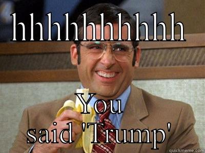 HHHHHHHHHH YOU SAID 'TRUMP' Brick Tamland