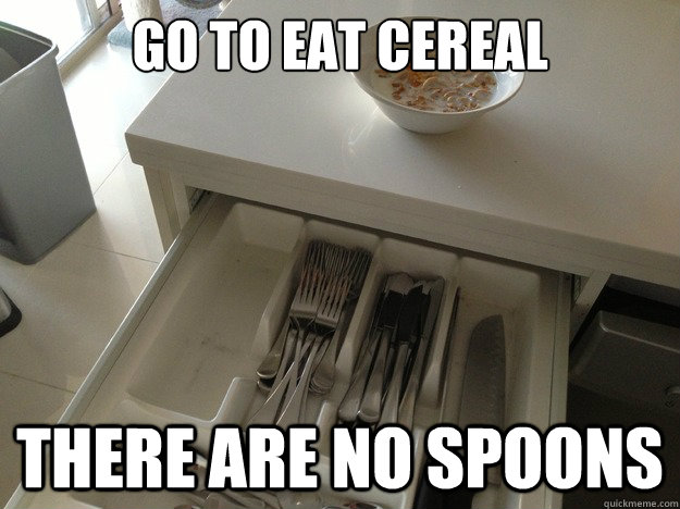 Go to eat cereal There are no spoons - Go to eat cereal There are no spoons  Breakfast Philosophy