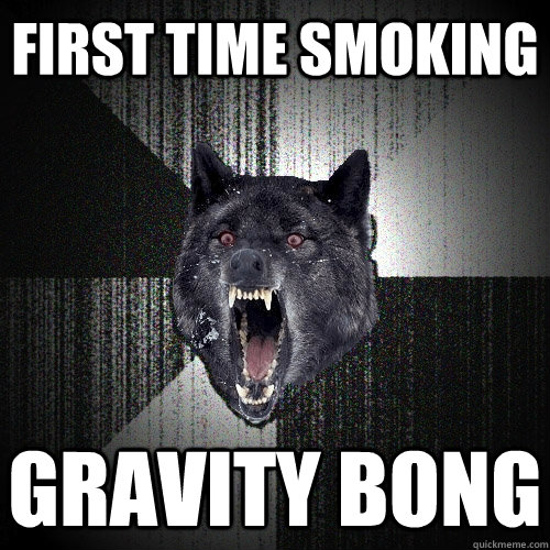 first time smoking gravity bong - first time smoking gravity bong  Insanity Wolf