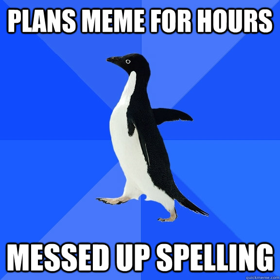 plans meme for hours messed up spelling - plans meme for hours messed up spelling  Socially Awkward Penguin