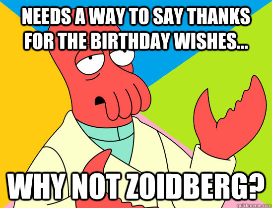 Needs a way to say thanks for the birthday wishes... why not zoidberg? - Needs a way to say thanks for the birthday wishes... why not zoidberg?  Misc
