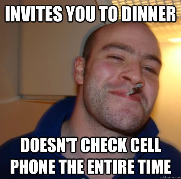 invites you to dinner doesn't check cell phone the entire time - invites you to dinner doesn't check cell phone the entire time  Misc