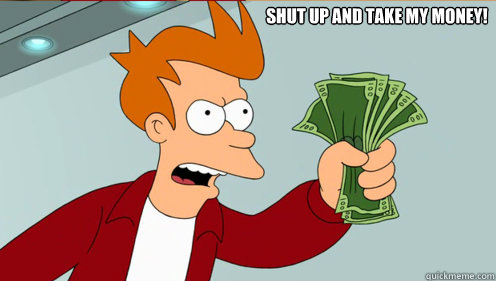 Shut up and Take my money!  - Shut up and Take my money!   Fry shut up and take my money credit card