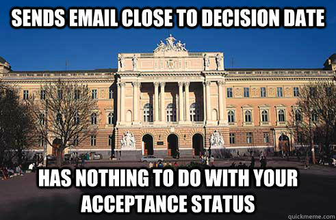 Sends email close to decision date Has nothing to do with your acceptance status