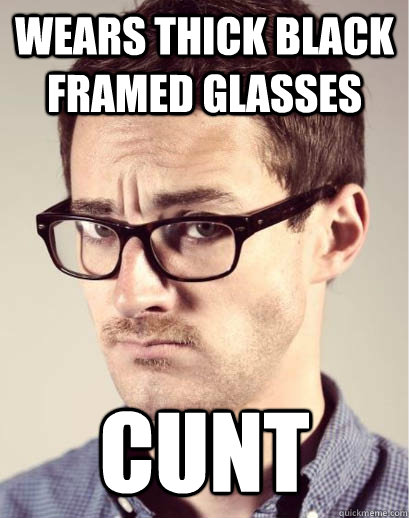 wears thick black framed glasses CUNT - wears thick black framed glasses CUNT  Junior Art Director
