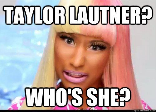 taylor lautner? who's she? - taylor lautner? who's she?  Nicki Troll Face