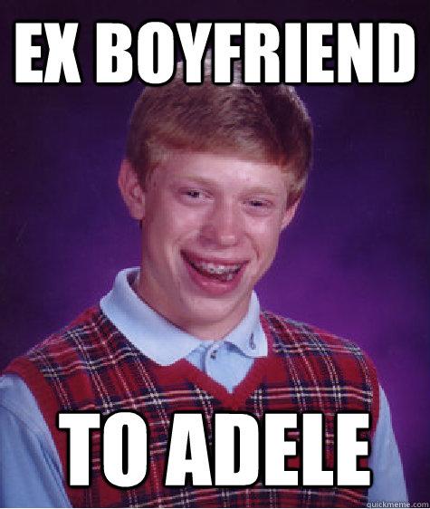 Ex Boyfriend To Adele - Ex Boyfriend To Adele  Bad Luck Brian