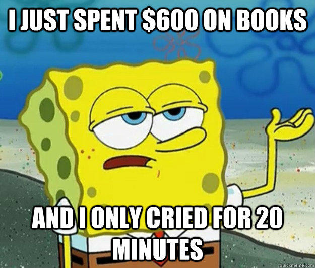 I just spent $600 on books and I only cried for 20 minutes