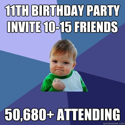11th birthday party invite 10-15 friends 50,680+ attending - 11th birthday party invite 10-15 friends 50,680+ attending  Success Kid