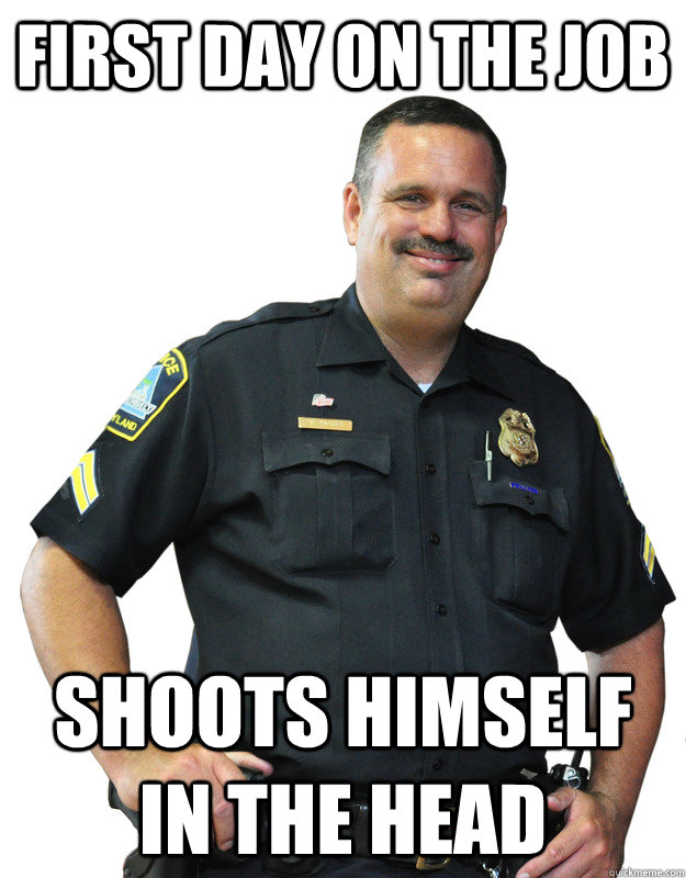 first day on the job shoots himself in the head - first day on the job shoots himself in the head  Good Guy Cop