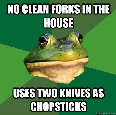 No clean forks in the house Uses two knives as chopsticks - No clean forks in the house Uses two knives as chopsticks  Foul Bachelor Frog