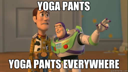 yoga pants yoga pants everywhere - yoga pants yoga pants everywhere  Everywhere