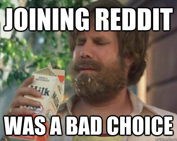 joining reddit was a bad choice