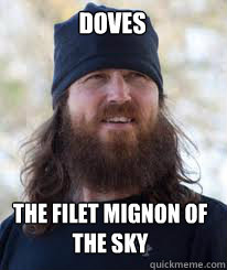 786217af4d73ced821f4397343abf20be2577259f3042da8caef856f72cefc62 doves the filet mignon of the sky duck dynasty quickmeme