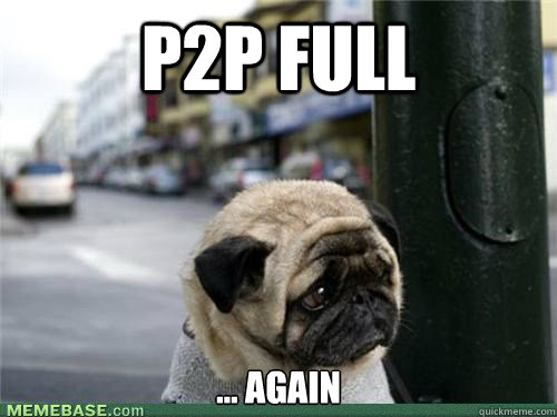 P2P Full ... again  Sad pug is sad