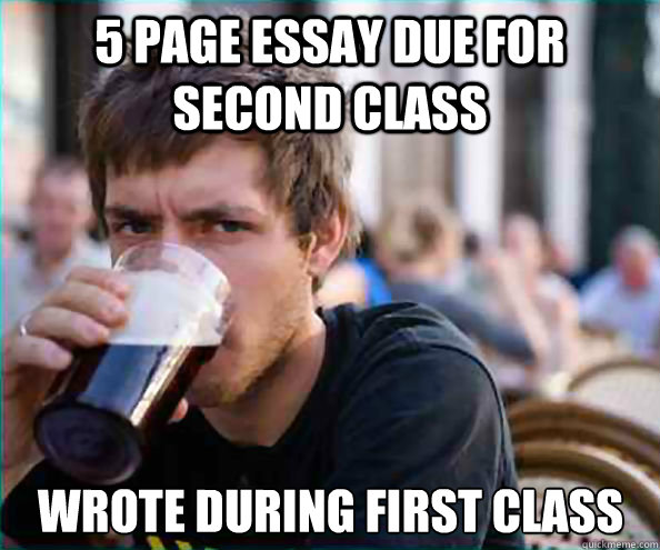 lazy college senior memes   quickmeme page essay due for second class wrote during first class