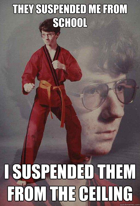 They suspended me from school I suspended them from the ceiling - They suspended me from school I suspended them from the ceiling  Karate Kyle