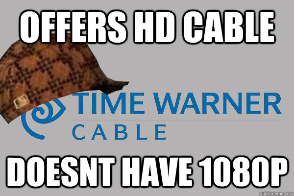 offers hd cable doesnt have 1080p - offers hd cable doesnt have 1080p  Scumbag Time Warner