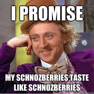 I promise my schnozberries taste like schnozberries - I promise my schnozberries taste like schnozberries  Creepy Wonka